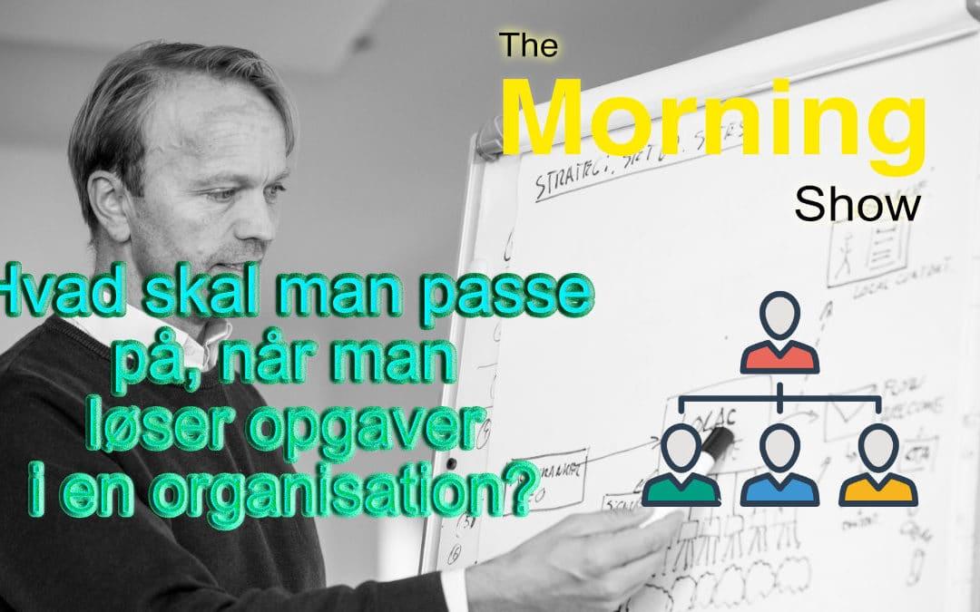 Hvad skal man passe på, når man løser opgaver i en organisation?